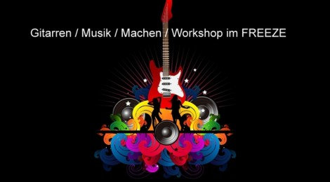 Gitarren / Musik / Machen / Workshop im FREEZE